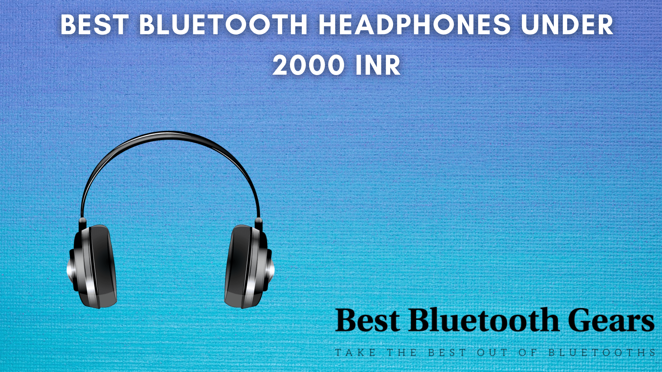 Top 10 Best Bluetooth Headphones Under 2000 Rs In 2020 Best Bluetooth Gears